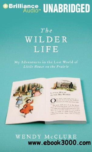 The Wilder Life: My Adventures in the Lost World of Little House on the Prairie (Audiobook) free download