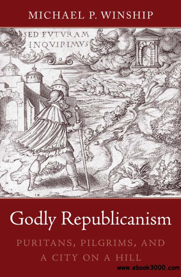 Godly Republicanism: Puritans, Pilgrims, and a City on a Hill free download