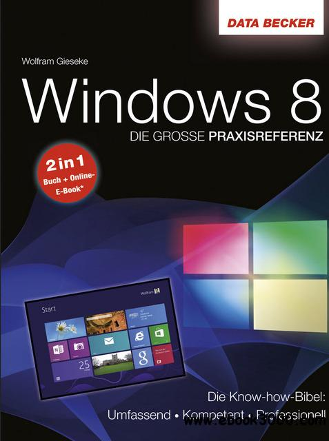 Die grobe Praxisreferenz zu Windows 8 - Die Knowhow-Bibel free download