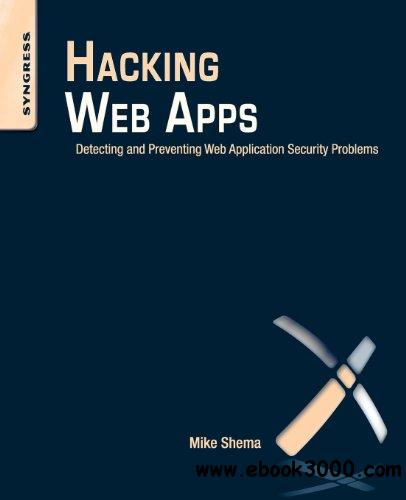 Hacking Web Apps: Detecting and Preventing Web Application Security Problems free download