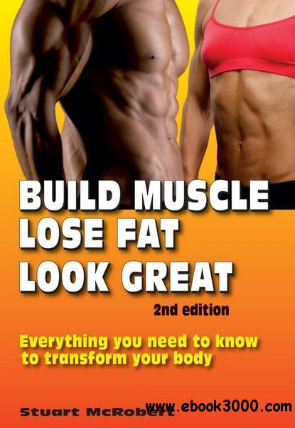 Build Muscle, Lose Fat, Look Great, 2nd Edition free download