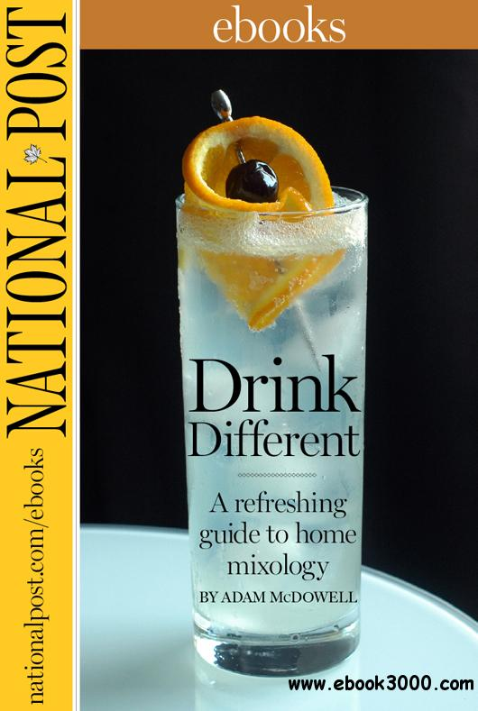 Drink Different: A Refreshing Guide to Home Mixology free download