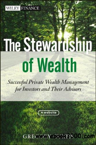 The Stewardship of Wealth: Successful Private Wealth Management for Investors and Their Advisors free download