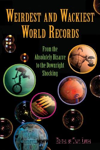 Weirdest and Wackiest World Records: From the Absolutely Bizarre to the Downright Shocking free download