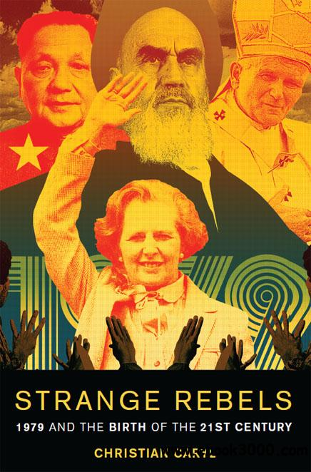 Strange Rebels: 1979 and the Birth of the 21st Century free download