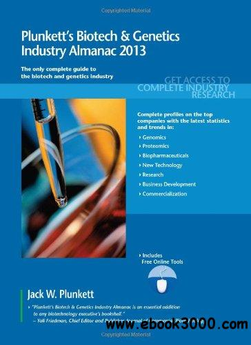 Plunkett's Biotech & Genetics Industry Almanac 2013: Biotech & Genetics Industry Market Research free download