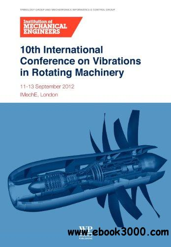 10th International Conference on Vibrations in Rotating Machinery: 11-13 September 2012 free download