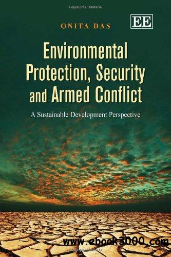 Environmental Protection, Security and Armed Conflict: A Sustainable Development Perspective free download