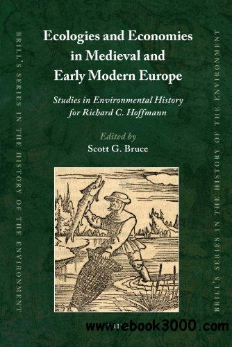Ecologies and Economies in Medieval and Early Modern Europe (Brill's Series in the History of the Environment) free download