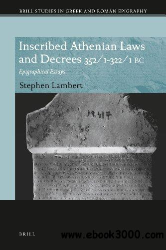 Inscribed Athenian Laws and Decrees 352/1-322/1 BC: Epigraphical Essays free download