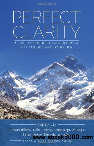 Perfect Clarity: A Tibetan Buddhist Anthology of Mahamudra and Dzogchen free download