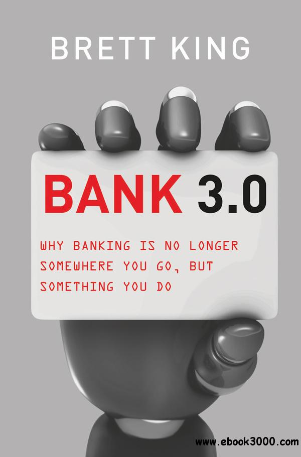Bank 3.0: Why Banking Is No Longer Somewhere You Go But Something You Do free download