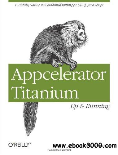 Appcelerator Titanium: Up and Running free download