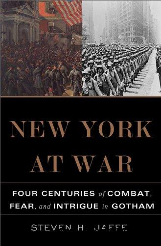 New York at War: Four Centuries of Combat, Fear, and Intrigue in Gotham free download