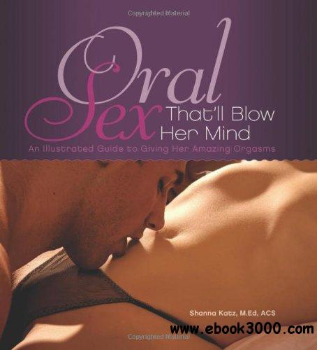 Oral Sex That'll Blow Her Mind: An Illustrated Guide to Giving Her Amazing Orgasms download dree