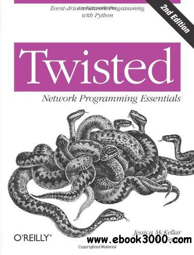 Twisted Network Programming Essentials, Second Edition free download