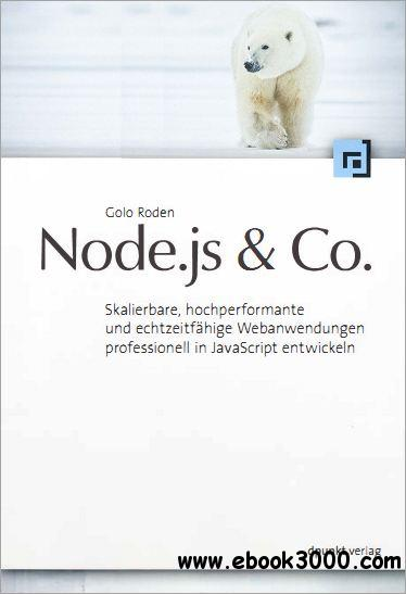 Node.js & Co: Skalierbare, hochperformante und echtzeitfahige Webanwendungen professionell in javascript entwickeln free download