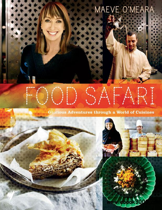 Food Safari: Glorious Adventures Through a World of Cuisines free download