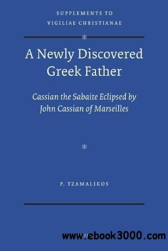 A Newly Discovered Greek Father: Cassian the Sabaite Eclipsed by John Cassian of Marseilles free download