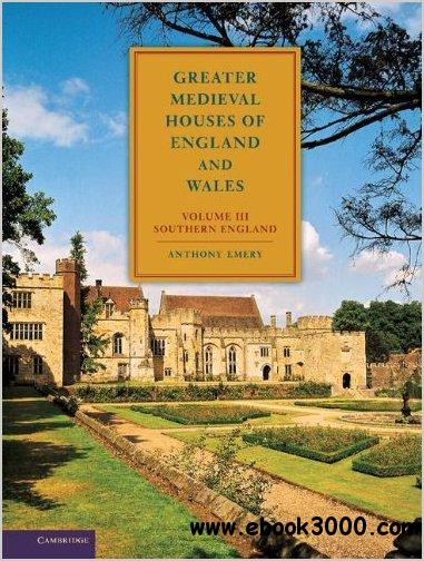 Greater Medieval Houses of England and Wales, 1300-1500: Volume 3, Southern England free download