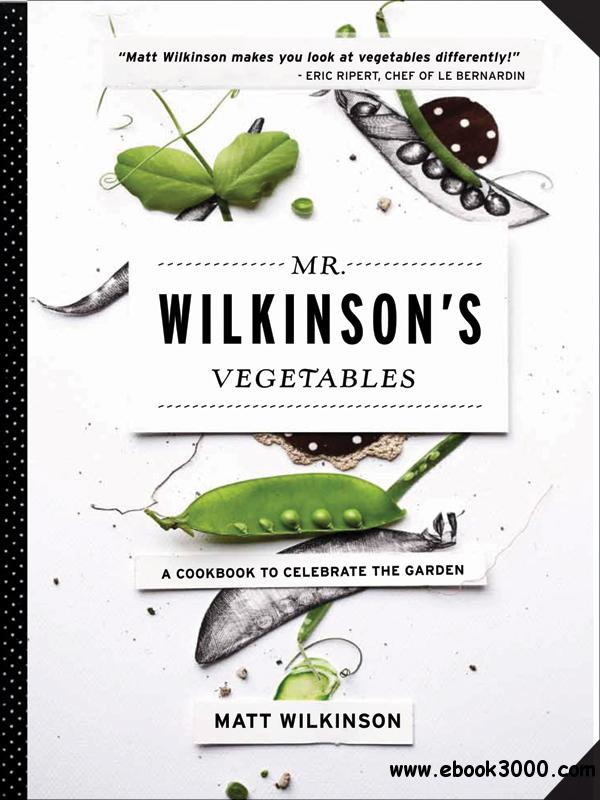 Mr. Wilkinson's Vegetables: A Cookbook to Celebrate the Garden free download
