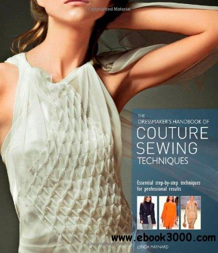 The Dressmaker's Handbook of Couture Sewing Techniques: Essential Step-by-Step Techniques for Professional Results free download