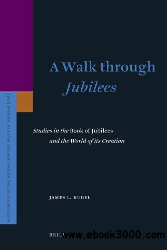 A Walk Through Jubilees: Studies in the Book of Jubilees and the World of Its Creation free download