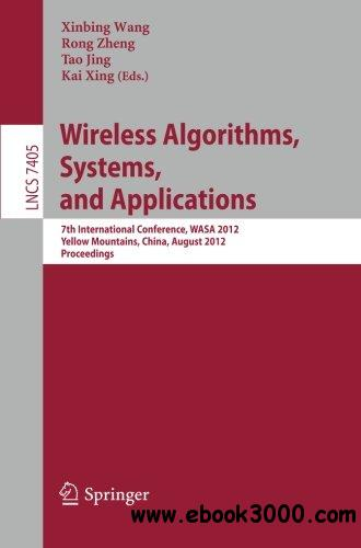 Wireless Algorithms, Systems, and Applications: 7th International Conference, WASA 2012 free download