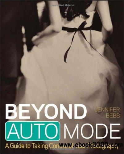 Beyond Auto Mode: A Guide to Taking Control of Your Photography free download