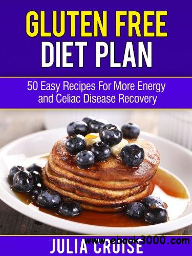 Gluten Free Diet Plan: 50 Easy Recipes For More Energy and Celiac Disease Recovery free download