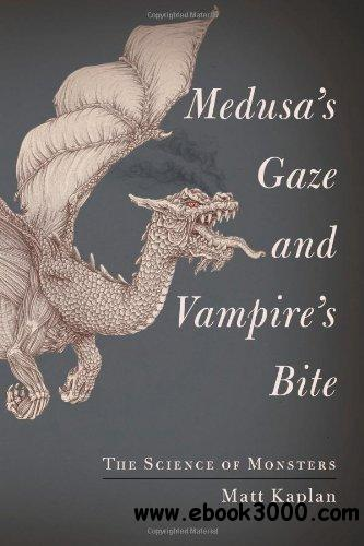 Medusa's Gaze and Vampire's Bite: The Science of Monsters free download