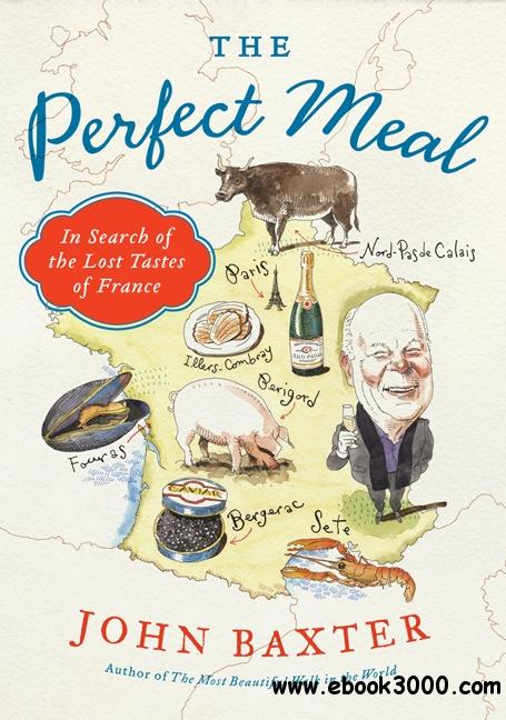 The Perfect Meal: In Search of the Lost Tastes of France free download