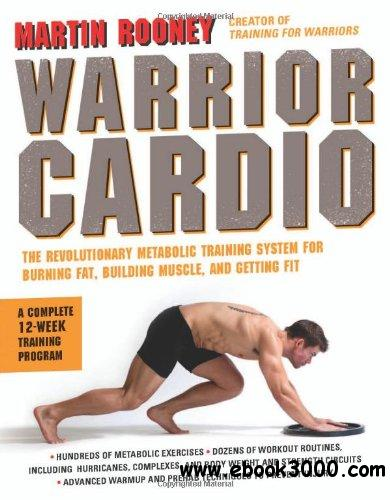Warrior Cardio: The Revolutionary Metabolic Training System for Burning Fat, Building Muscle, and Getting Fit free download
