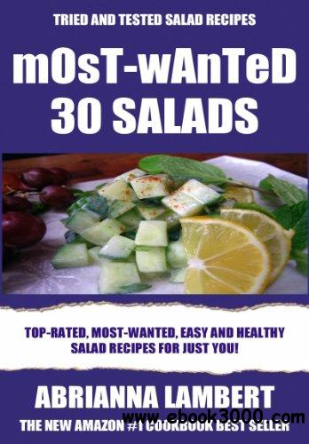 Most-Wanted 30 Salads: Most-Wanted, Easy And Healthy Salad Recipes For Just You! free download