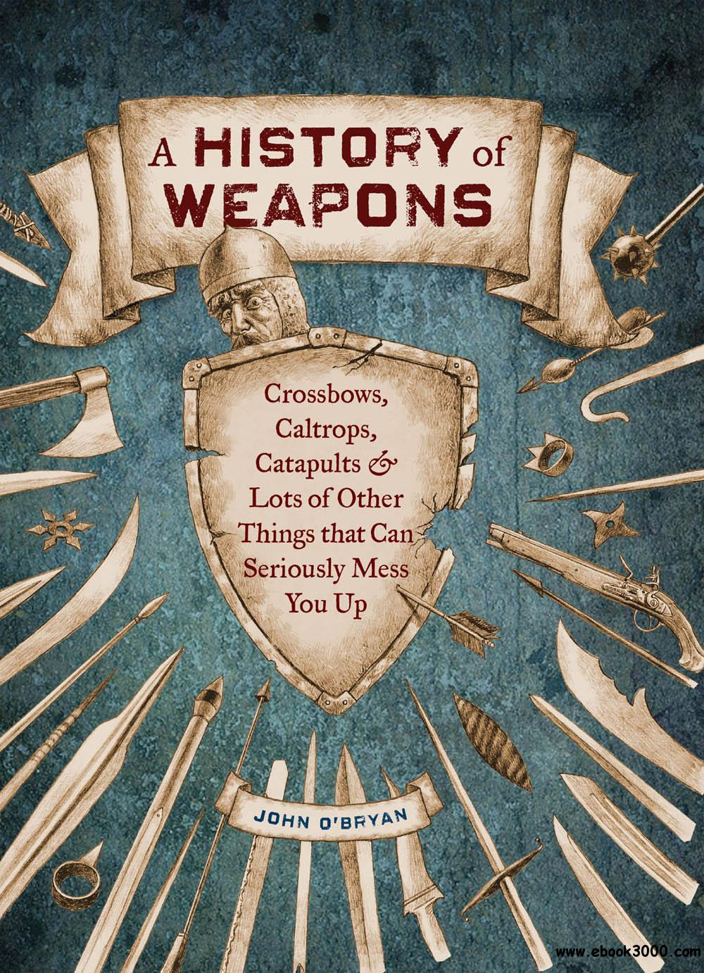 A History of Weapons: Crossbows, Caltrops, Catapults  Lots of Other Things that Can Seriously Mess You Up free download