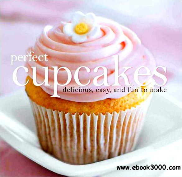 Perfect Cupcakes: Delicious, Easy, and Fun to Make free download