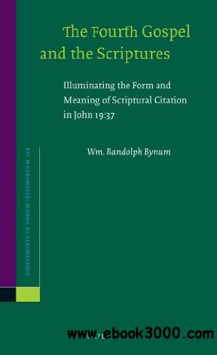 The Fourth Gospel and the Scriptures: Illuminating the Form and Meaning of Scriptural Citation in John 19:37 free download