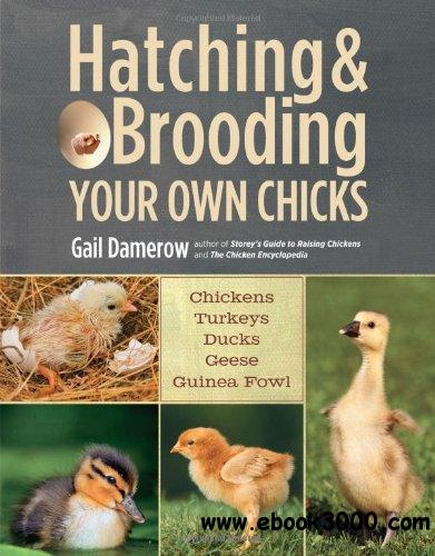Hatching  Brooding Your Own Chicks: Chickens, Turkeys, Ducks, Geese, Guinea Fowl free download
