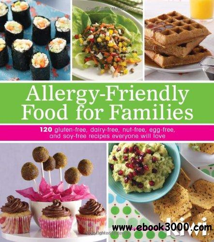 Allergy-Friendly Food for Families: 120 Gluten-Free, Dairy-Free, Nut-Free, Egg-Free, and Soy-Free Recipes Everyone Will Enjoy free download