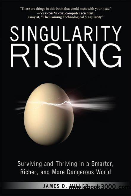 Singularity Rising: Surviving and Thriving in a Smarter, Richer, and More Dangerous World free download