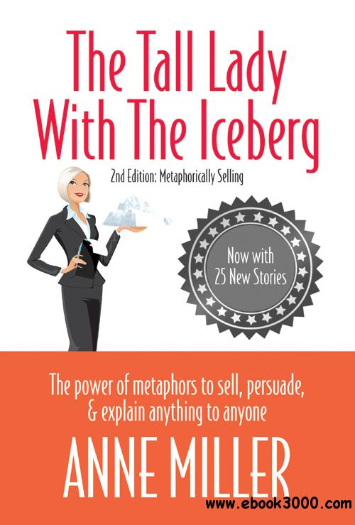 The Tall Lady With the Iceberg: The Power of Metaphor to Sell, Persuade & Explain Anything to Anyone free download