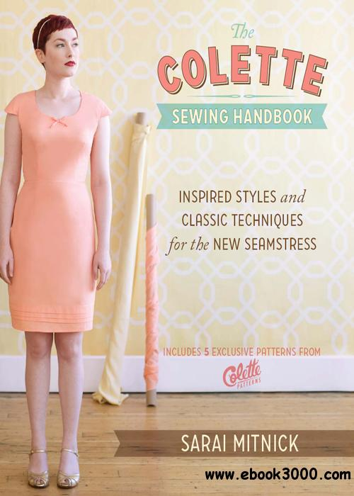 The Colette Sewing Handbook: Inspired Styles and Classic Techniques for the New Seamstress free download