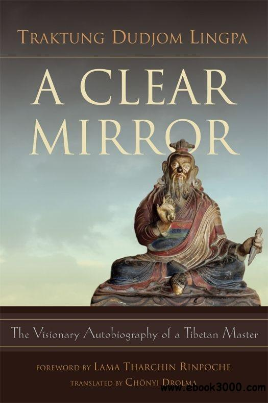 A Clear Mirror: The Visionary Autobiography of a Tibetan Master free download