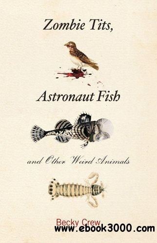 Zombie Tits, Astronaut Fish and Other Weird Animals free download