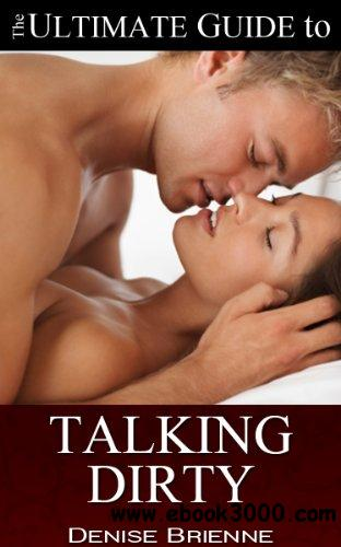 How To Talk Dirty A Guide For Women: Drive Your Man Crazy By Talking Dirty And Being Naughty free download