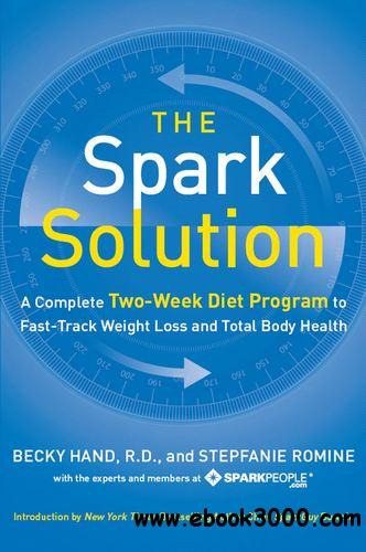 The Spark Solution: A Complete Two-Week Diet Program to Fast-Track Weight Loss and Total Body Health free download