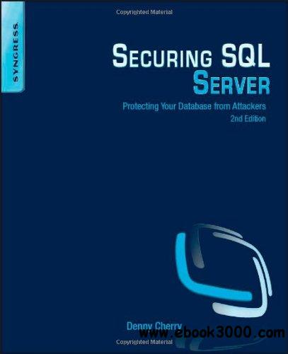 Securing SQL Server, Second Edition: Protecting Your Database from Attackers free download