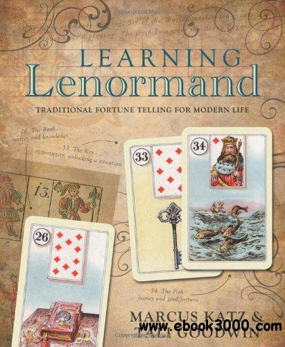 Learning Lenormand: Traditional Fortune Telling for Modern Life free download