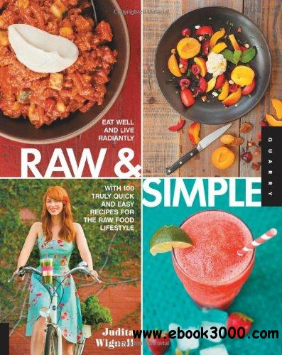 Raw and Simple: Eat Well and Live Radiantly with 100 Truly Quick and Easy Recipes for the Raw Food Lifestyle free download