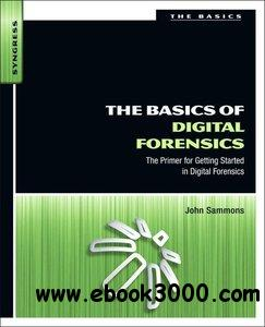 The Basics of Digital Forensics: The Primer for Getting Started in Digital Forensics free download